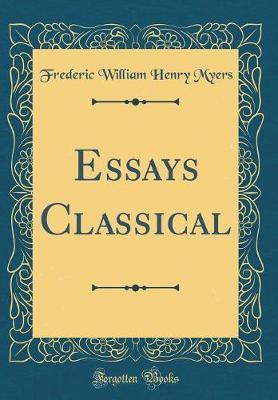 Essays Classical (Classic Reprint) by Frederic William Henry Myers image