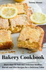 Bakery Cookbook by Teresa Moore