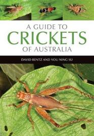 A Guide to Crickets of Australia by David Rentz