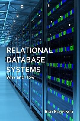 Relational Database Systems - Why and How by Ron Rogerson
