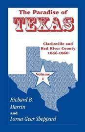 The Paradise of Texas, Volume 1 by Richard B. Marrin