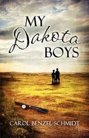My Dakota Boys by Carol Benzel-Schmidt