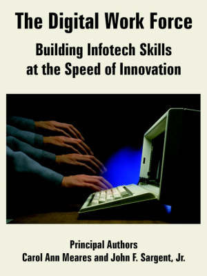 The Digital Work Force: Building Infotech Skills at the Speed of Innovation by Carol, Ann Meares