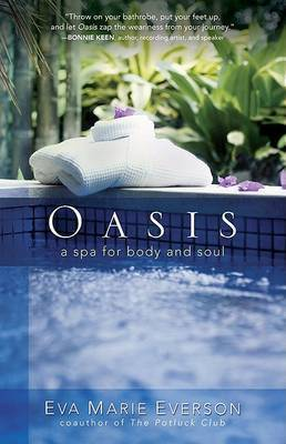Oasis: A Spa for Body and Soul by Eva Marie Everson