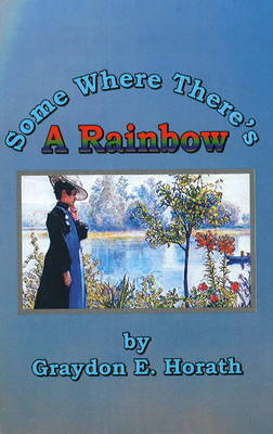 Some Where There's a Rainbow by Graydon E. Horath
