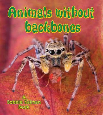 Animals without Backbones by Bobbie Kalman