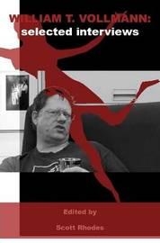 William T. Vollmann: Selected Interviews by Scott Rhodes
