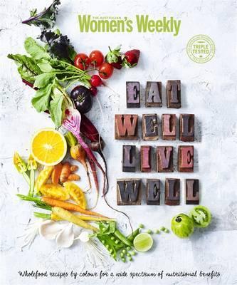 Eat Well Live Well by Australian Women's Weekly