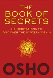 The Book of Secrets: 112 Meditations to Discover the Mystery Within by Osho