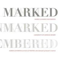 Marked, Unmarked, Remembered: A Geography of American Memory by Andrew Lichtenstein