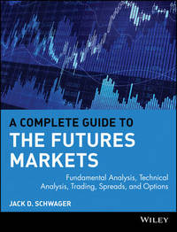 A Complete Guide to the Futures Markets by Jack D Schwager