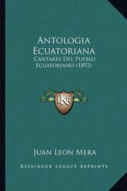 Antologia Ecuatoriana: Cantares del Pueblo Ecuatoriano (1892) by Juan Leon Mera