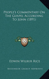 People's Commentary on the Gospel According to John (1891) by Edwin Wilbur Rice