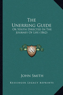 The Unerring Guide: Or Youth Directed in the Journey of Life (1862) by John Smith