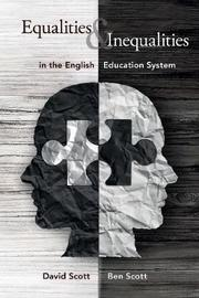 Equalities and Inequalities in the English Education System by David Scott