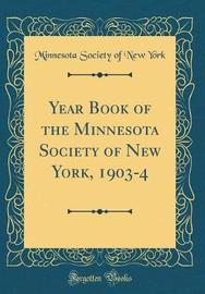 Year Book of the Minnesota Society of New York, 1903-4 (Classic Reprint) by Minnesota Society of New York image