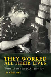 They Worked All Their Lives by Carl Chinn