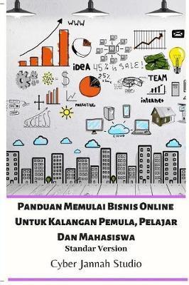 Panduan Memulai Bisnis Online Untuk Kalangan Pemula, Pelajar Dan Mahasiswa Standar Version by Cyber Jannah Studio