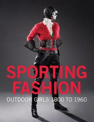 Sporting Fashion: Outdoor Girls 1800 to 1960 by Kevin Jones