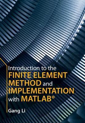 Introduction to the Finite Element Method and Implementation with MATLAB (R) by Gang Li