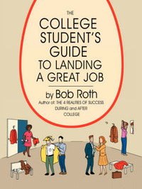 The College Student's Guide to Landing a Great Job by Bob Roth image