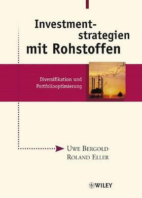 Investmentstrategien Mit Rohstoffen: Diversifikation Und Portfoliooptimierung by Roland Eller image
