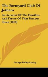 The Farmyard Club of Jotham: An Account of the Families and Farms of That Famous Town (1876) by George Bailey Loring