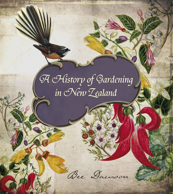 Our Own Back Yard: A History of Gardening in New Zealand by Bee Dawson