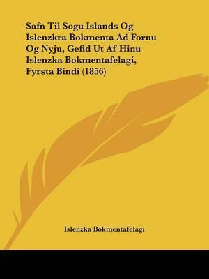 Safn Til Sogu Islands Og Islenzkra Bokmenta Ad Fornu Og Nyju, Gefid Ut Af Hinu Islenzka Bokmentafelagi, Fyrsta Bindi (1856) by Islenzka Bokmentafelagi