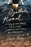 The Ogallala Road: A Story of Love, Family, and the Fight to Keep the Great Plains from Running Dry by Julene Bair
