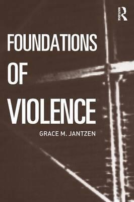 Foundations of Violence by Grace M Jantzen