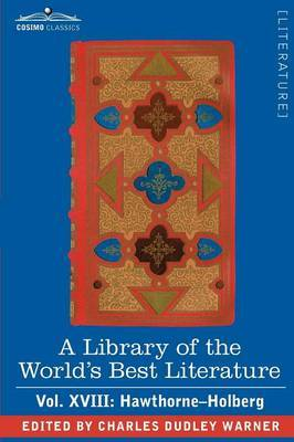 A Library of the World's Best Literature - Ancient and Modern - Vol. XVIII (Forty-Five Volumes); Hawthorne-Holberg by Charles Dudley Warner