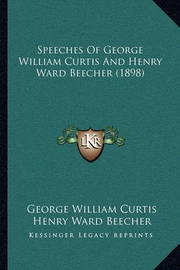 Speeches of George William Curtis and Henry Ward Beecher (1898) by George William Curtis
