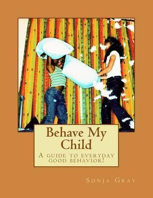 Behave My Child by Sonja Kenyatta Gray