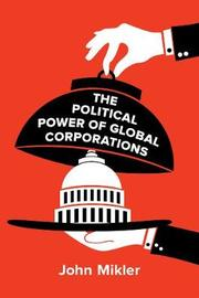 The Political Power of Global Corporations by John Mikler