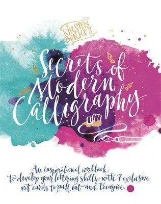 Kirsten Burke's Secrets of Modern Calligraphy by Kirsten Burke