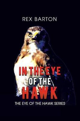 In the Eye of the Hawk by Rex Barton