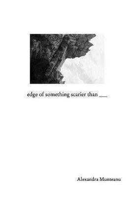 Edge of Something Scarier Than by Alexandra Munteanu