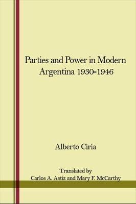 Parties and Power in Modern Argentina 1930-1946 by Alberto Ciria