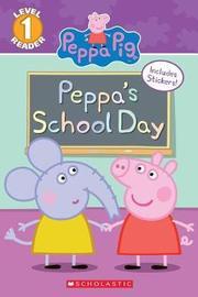 Peppa's School Day (Peppa Pig: Scholastic Reader, Level 1) by Meredith Rusu