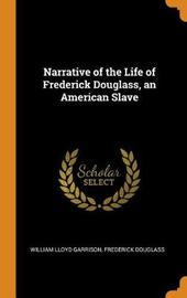 Narrative of the Life of Frederick Douglass, an American Slave by William Lloyd Garrison