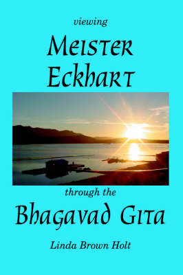 Viewing Meister Eckhart Through the Bhagavad Gita by Linda Brown Holt image