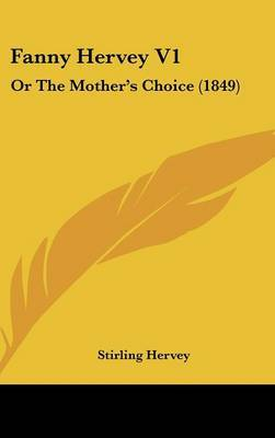 Fanny Hervey V1: Or the Mother's Choice (1849) by Stirling Fanny Hervey image