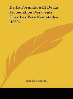 de La Formation Et de La Fecondation Des Oeufs Chez Les Vers Nematodes (1859) by Edouard Claparede image