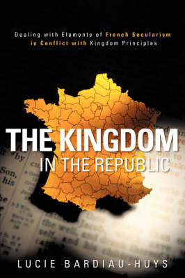 The Kingdom in the Republic by Lucie Bardiau-Huys