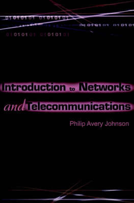 Introduction to Networks and Telecommunications by Philip Avery Johnson