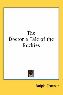 The Doctor a Tale of the Rockies by Ralph Connor