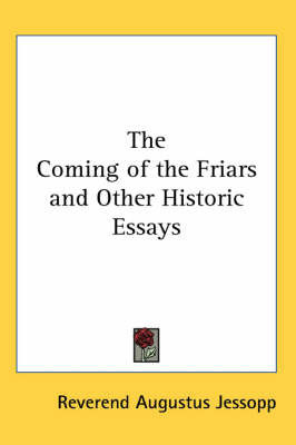 The Coming of the Friars and Other Historic Essays by Reverend Augustus Jessopp