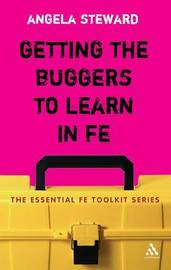 Getting the Buggers to Learn in FE by Angela Steward