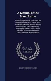 A Manual of the Hand Lathe by Egbert Pomeroy Watson